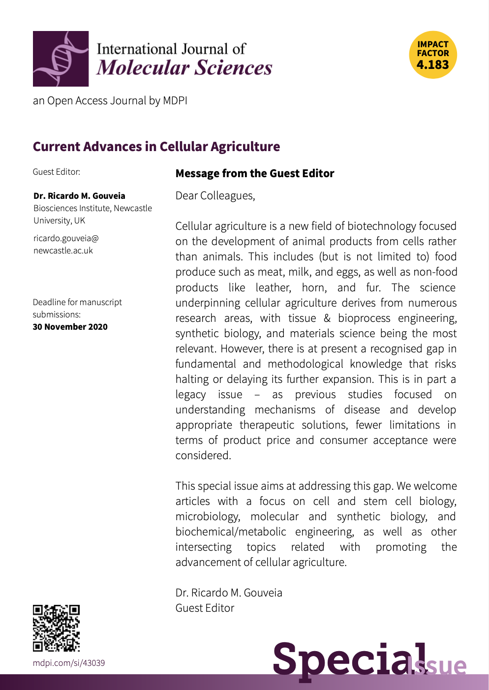 flyer with text: Cellular agriculture is a new field of biotechnology focused on the development of animal products from cells rather than animals. This includes (but is not limited to) food produce such as meat, milk, and eggs, as well as non-food products like leather, horn, and fur. The science underpinning cellular agriculture derives from numerous research areas, with tissue & bioprocess engineering, synthetic biology, and materials science being the most relevant. Indeed, its feasibility is supported by relatively recent scientific and technological advances in these areas, particularly aiming the development of new biotherapeutics, biopharmaceutics, and bioartificial transplants. The rapid growth of cellular agriculture has also been driven by the increased perception of mounting impacts from intensive animal farming, namely on human health, animal welfare, and the environment. However, and despite considerable investment in industries of the field, there is at present a recognised gap in fundamental and methodological knowledge that risks halting or delaying its further expansion. This is in part a legacy issue – as previous studies focused on understanding mechanisms of disease and develop appropriate therapeutic solutions, fewer limitations in terms of product price and consumer acceptance were considered. This special issue therefore aims at addressing this gap. We welcome articles with a strong focus on cell and stem cell biology, microbiology, molecular and synthetic biology, and biochemical/metabolic engineering, as well as other intersecting topics related with promoting the advancement of cellular agriculture.